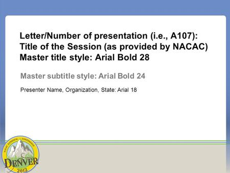 Letter/Number of presentation (i.e., A107): Title of the Session (as provided by NACAC) Master title style: Arial Bold 28 Master subtitle style: Arial.