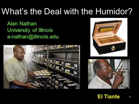 What's the Deal with the Humidor? 1 Alan Nathan University of Illinois El Tiante.