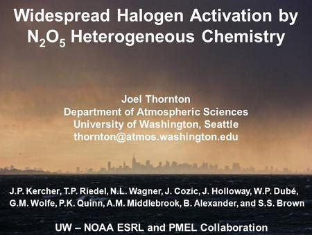Widespread Halogen Activation by N 2 O 5 Heterogeneous Chemistry Joel Thornton Department of Atmospheric Sciences University of Washington, Seattle