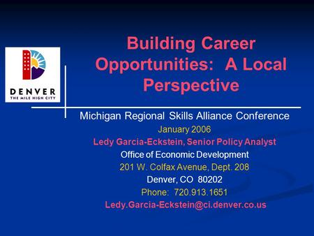 Building Career Opportunities: A Local Perspective Michigan Regional Skills Alliance Conference January 2006 Ledy Garcia-Eckstein, Senior Policy Analyst.