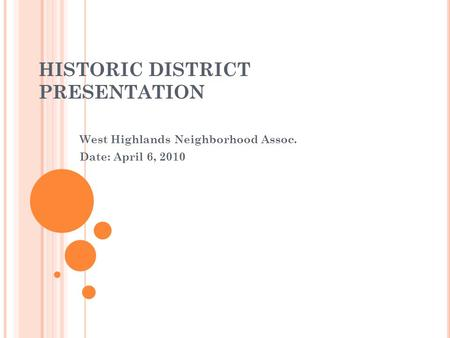HISTORIC DISTRICT PRESENTATION West Highlands Neighborhood Assoc. Date: April 6, 2010.