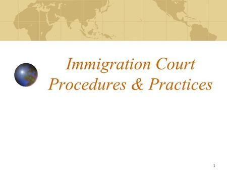 1 Immigration Court Procedures & Practices. 2 Introduction to INS & Colorado's Immigration Courts Immigration Court: Arrival Procedures Interview Procedures: