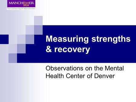 Measuring strengths & recovery Observations on the Mental Health Center of Denver.
