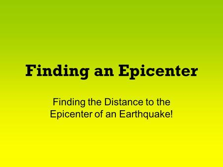Finding the Distance to the Epicenter of an Earthquake!