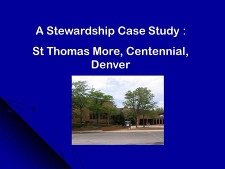 A Stewardship Case Study : St Thomas More, Centennial, Denver.