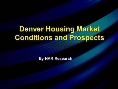 By NAR Research Denver Housing Market Conditions and Prospects.