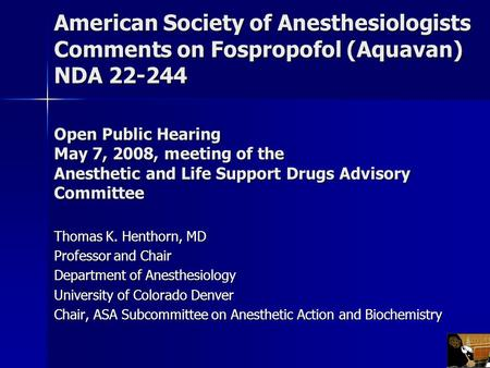 American Society of Anesthesiologists Comments on Fospropofol (Aquavan) NDA 22-244 Open Public Hearing May 7, 2008, meeting of the Anesthetic and Life.