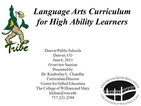 Language Arts Curriculum for High Ability Learners Denver Public Schools Denver, CO June 6, 2011 Overview Session Presented by Dr. Kimberley L. Chandler.