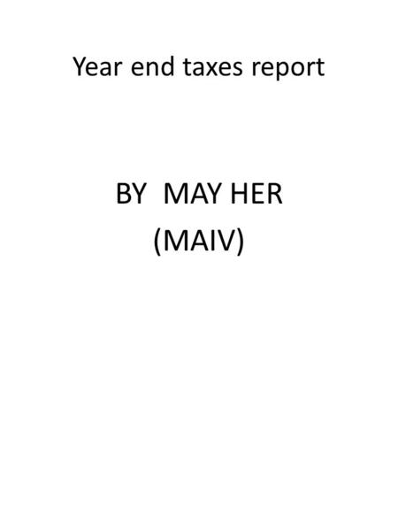 Year end taxes report BY MAY HER (MAIV). Bible B.Pay Taxes, Romans 13:1-7 Must pay Taxes, Romans 13: 6, 7 This is also why you taxes, for the authorities.