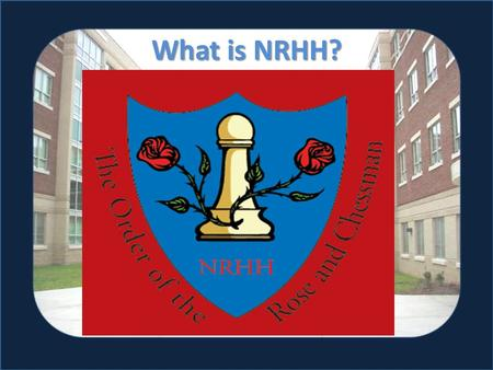 What is NRHH?. You Better Recognize! Adam Foley & Liz DeGroot Order of the Rose & Chessman Destination Leadership: Charting Your Course September 20,