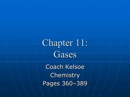 Chapter 11: Gases Coach Kelsoe Chemistry Pages 360–389.