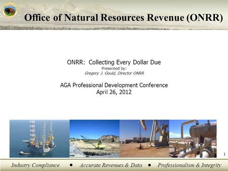 Industry ComplianceAccurate Revenues & DataProfessionalism & Integrity 1 ONRR: Collecting Every Dollar Due Presented by: Gregory J. Gould, Director ONRR.