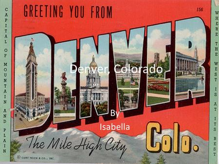 Denver, Colorado By Isabella. Facts  Denver is the second most educated city in the United States.  Some of the places you can eat are Hard Rock Café.