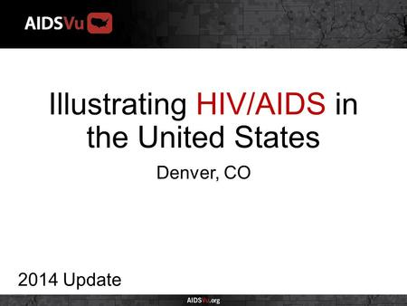 Illustrating HIV/AIDS in the United States 2014 Update Denver, CO.