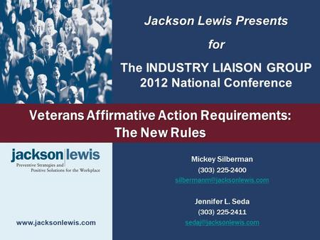 Veterans Affirmative Action Requirements: The New Rules Mickey Silberman (303) 225-2400 Jennifer L. Seda (303) 225-2411