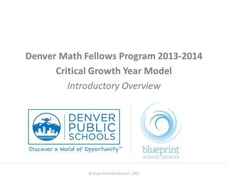Blueprint dssn fellows program coordinator overview july 22 denver math fellows program 2013 2014 critical growth year model introductory overview blueprint schools malvernweather Choice Image