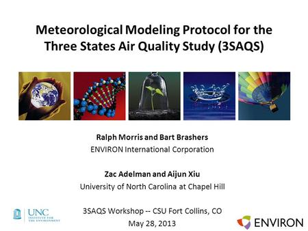 Template Meteorological Modeling Protocol for the Three States Air Quality Study (3SAQS) Ralph Morris and Bart Brashers ENVIRON International Corporation.