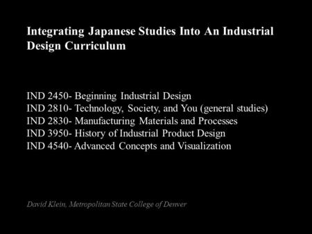 Integrating Japanese Studies Into An Industrial Design Curriculum IND 2450- Beginning Industrial Design IND 2810- Technology, Society, and You (general.