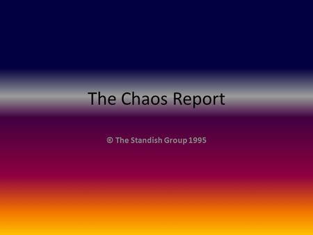 The Chaos Report © The Standish Group 1995.