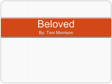 Beloved By: Toni Morrison. Characters Sethe - Sethe, the protagonist of Beloved, is a proud and independent woman who is extremely devoted to her children.