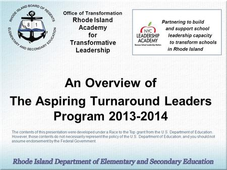 Office of Transformation Rhode Island Academy for Transformative Leadership An Overview of The Aspiring Turnaround Leaders Program 2013-2014 Partnering.