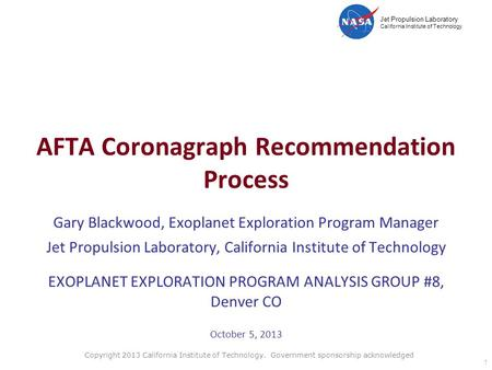 Jet Propulsion Laboratory California Institute of Technology AFTA Coronagraph Recommendation Process Gary Blackwood, Exoplanet Exploration Program Manager.
