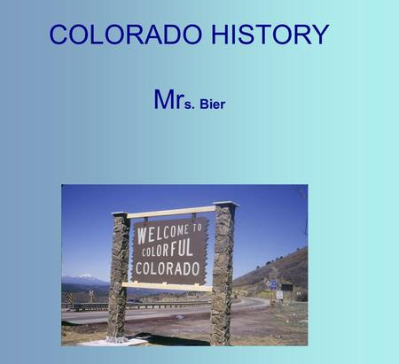 COLORADO HISTORY Mr s. Bier. Ancestral Puebloans (The Anasazi) ·In about 550, the first Ancestral Puebloans arrived in the southwestern part of Colorado.