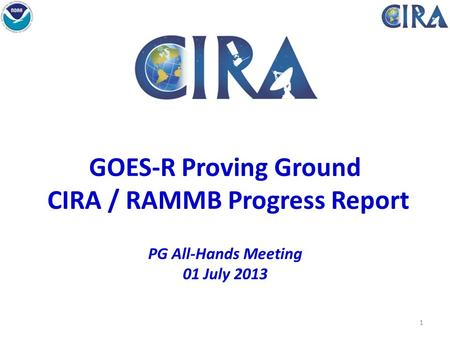 GOES-R Proving Ground CIRA / RAMMB Progress Report PG All-Hands Meeting 01 July 2013 Fort Collins High Park Fire 1.
