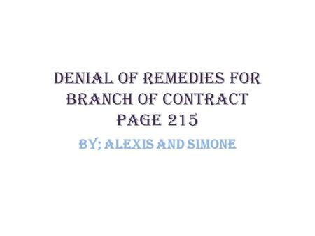 Denial of Remedies for branch of Contract page 215 By; Alexis and Simone.