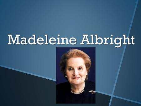 Madeleine Albright. Early Childhood  I was born in Smíchov, a town in Prague, Czechoslovakia on May 15, 1937  I was the oldest out of my siblings, I.