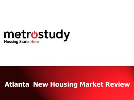 Atlanta New Housing Market Review. THE COMPANY 30 year history and experience Serving 35 markets nationwide Leading provider of primary and secondary.