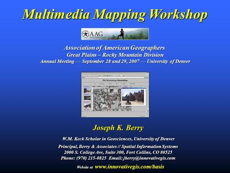 Multimedia Mapping Workshop Association of American Geographers Great Plains – Rocky Mountain Division Annual Meeting — September 28 and 29, 2007 — University.