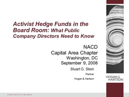 © Hogan & Hartson LLP. All rights reserved. NACD Capital Area Chapter Washington, DC September 9, 2008 Activist Hedge Funds in the Board Room: What Public.