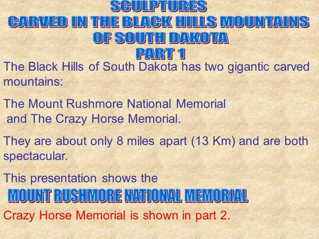 The Black Hills of South Dakota has two gigantic carved mountains: The Mount Rushmore National Memorial and The Crazy Horse Memorial. They are about only.