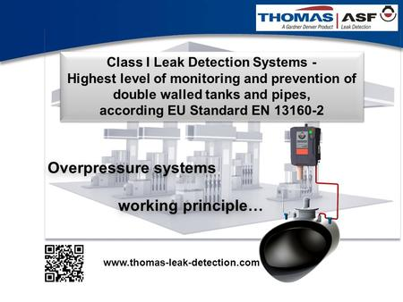 1 Class I Leak Detection Systems - Highest level of monitoring and prevention of double walled tanks and pipes, according EU Standard EN 13160-2 Class.