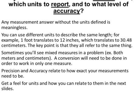 Why do I need to know how to convert units, which units to report, and to what level of accuracy? Any measurement answer without the units defined is meaningless.