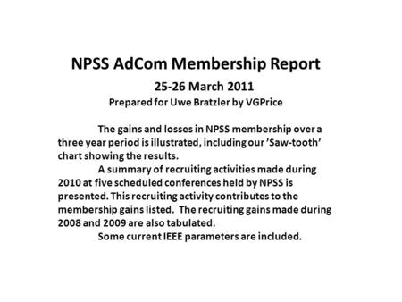 NPSS AdCom Membership Report 25-26 March 2011 Prepared for Uwe Bratzler by VGPrice The gains and losses in NPSS membership over a three year period is.