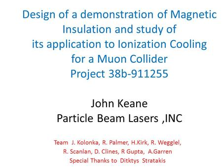 Design of a demonstration of Magnetic Insulation and study of its application to Ionization Cooling for a Muon Collider Project 38b-911255 John Keane Particle.