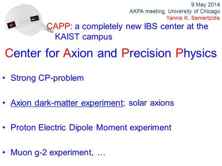 Center for Axion and Precision Physics Strong CP-problem Axion dark-matter experiment; solar axions Proton Electric Dipole Moment experiment Muon g-2 experiment,