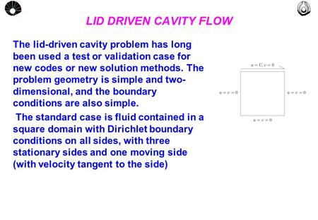 MULTLAB FEM-UNICAMP UNICAMP LID DRIVEN CAVITY FLOW The lid-driven cavity problem has long been used a test or validation case for new codes or new solution.