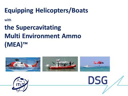 Equipping Helicopters/Boats with the Supercavitating Multi Environment Ammo (MEA)™