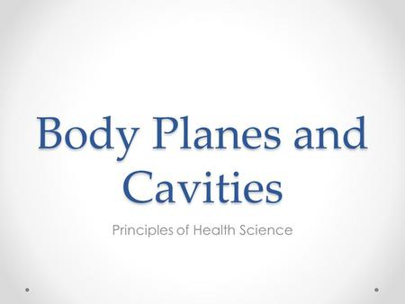 Body Planes and Cavities Principles of Health Science.