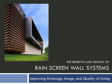 THE BENEFITS AND DESIGN OF RAIN SCREEN WALL SYSTEMS Improving Drainage, Image, and Quality of Living.