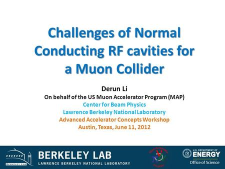 DOE HEP Review May 20091 Office of Science Challenges of Normal Conducting RF cavities for a Muon Collider Derun Li On behalf of the US Muon Accelerator.