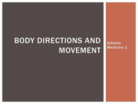 Athletic Medicine 1 BODY DIRECTIONS AND MOVEMENT.