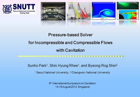 1 Pressure-based Solver for Incompressible and Compressible Flows with Cavitation Sunho Park 1, Shin Hyung Rhee 1, and Byeong Rog Shin 2 1 Seoul National.