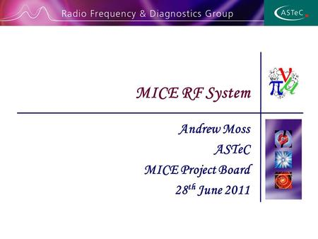 Andrew Moss ASTeC MICE Project Board 28 th June 2011 MICE RF System.