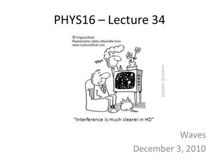 "PHYS16 – Lecture 34 Waves December 3, 2010 ""Interference is much clearer in HD"""