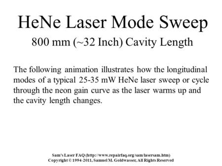 HeNe Laser Mode Sweep The following animation illustrates how the longitudinal modes of a typical 25-35 mW HeNe laser sweep or cycle through the neon gain.