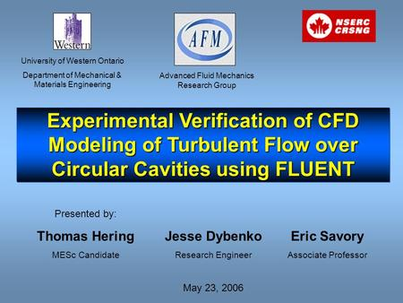 Experimental Verification of CFD Modeling of Turbulent Flow over Circular Cavities using FLUENT University of Western Ontario Department of Mechanical.